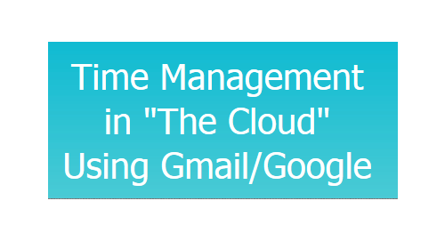 """Time Management in """"The Cloud"""" Using Gmail/Google"""